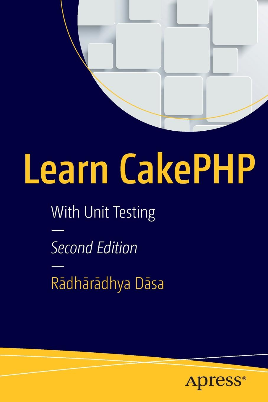 Rādhārādhya Dāsa Learn CakePHP. With Unit Testing