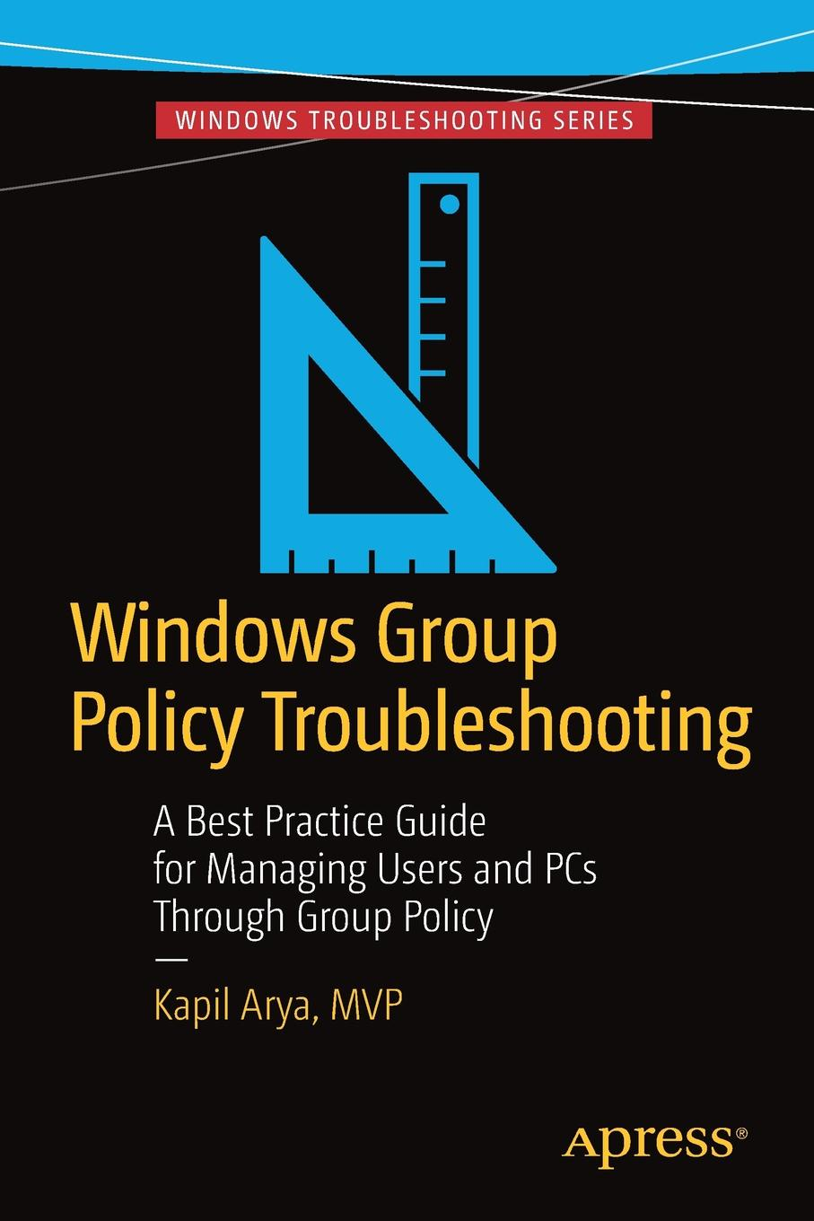 Kapil Arya Windows Group Policy Troubleshooting. A Best Practice Guide for Managing Users and PCs Through Group Policy недорго, оригинальная цена