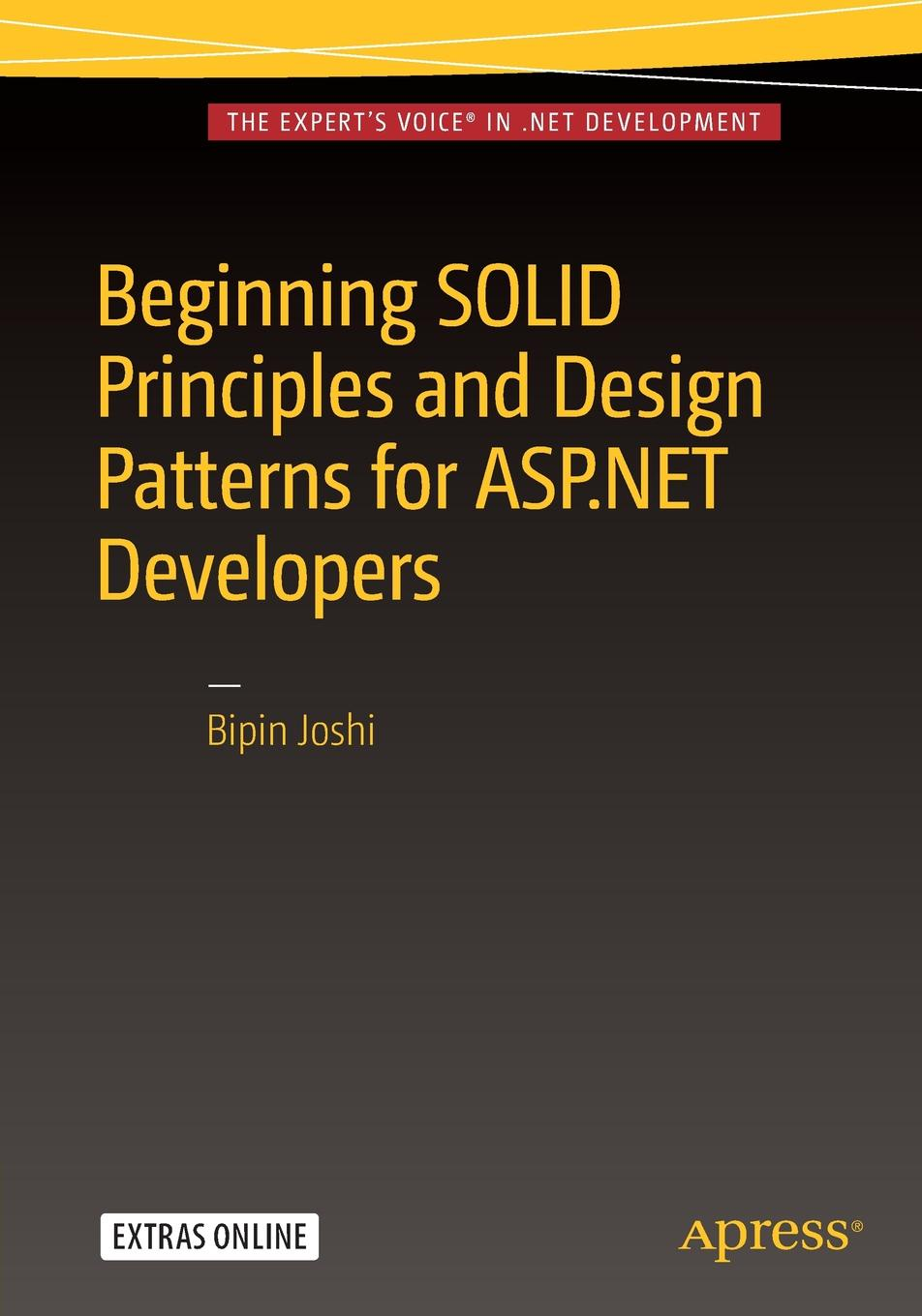 Bipin Joshi Beginning SOLID Principles and Design Patterns for ASP.NET Developers bipin joshi pro net 2 0 xml