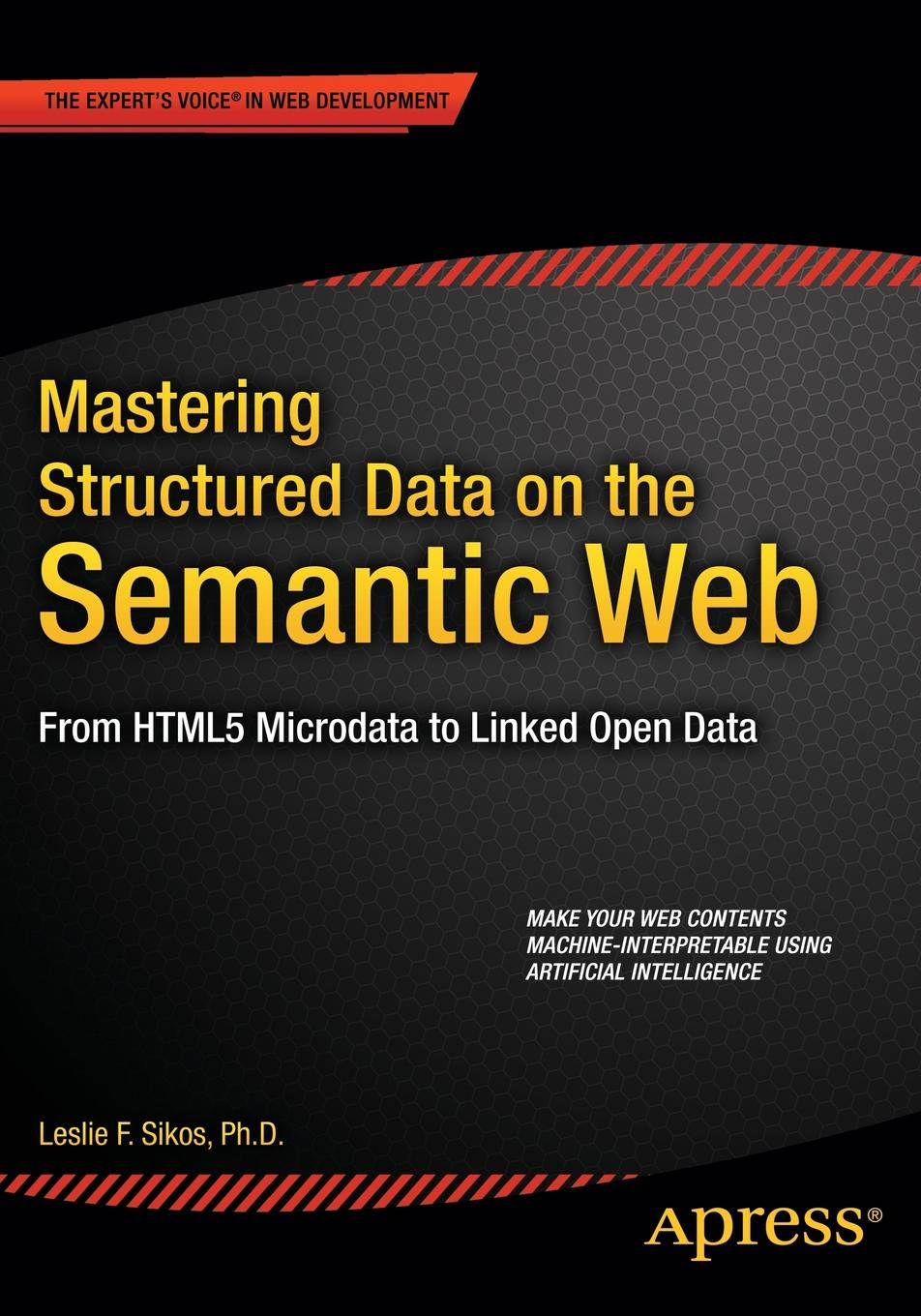 Leslie Sikos Mastering Structured Data on the Semantic Web. From HTML5 Microdata to Linked Open Data leslie sikos web standards mastering html5 css3 and xml