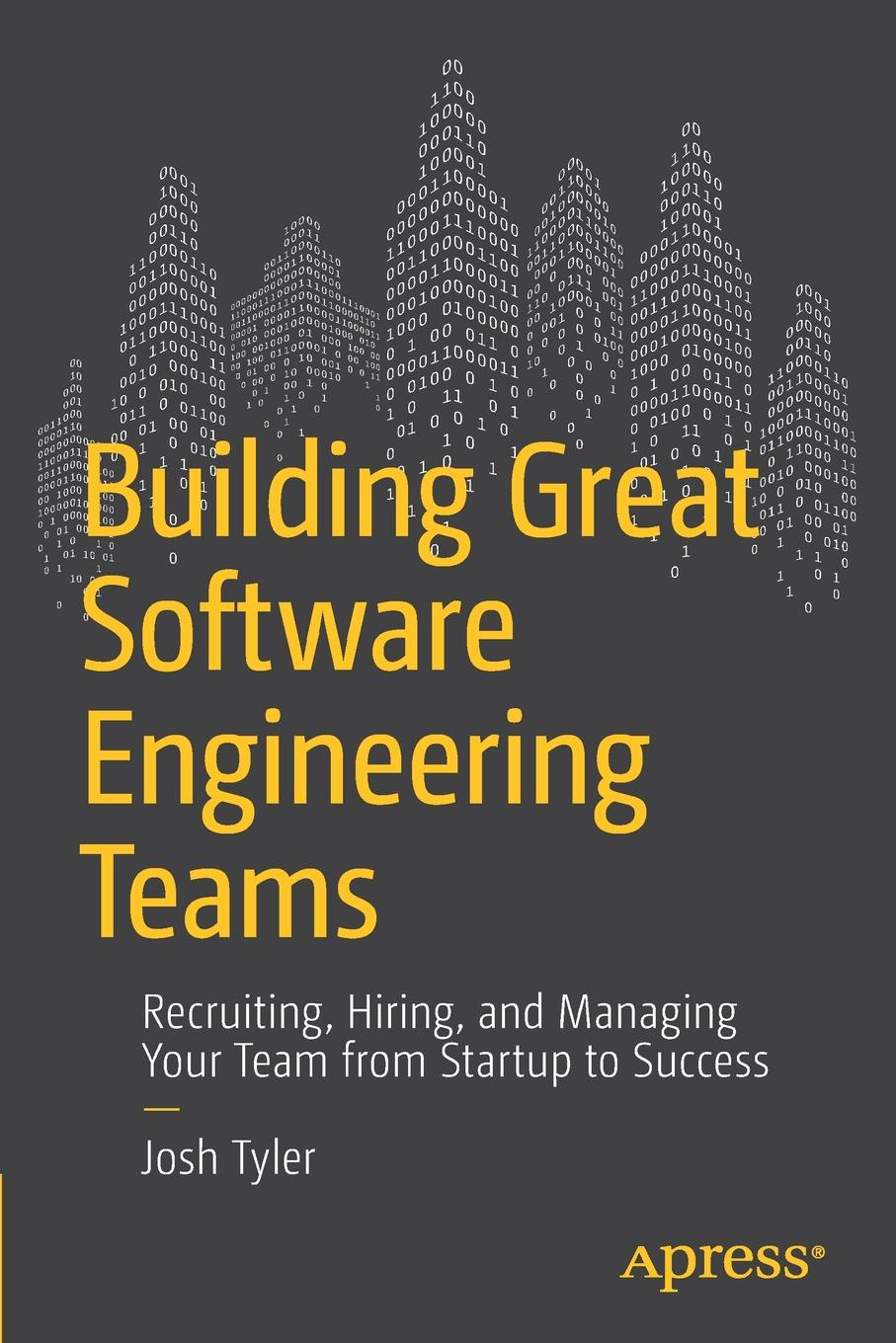 Joshua Tyler Building Great Software Engineering Teams. Recruiting, Hiring, and Managing Your Team from Startup to Success peter williams managing measurement risk in building and civil engineering