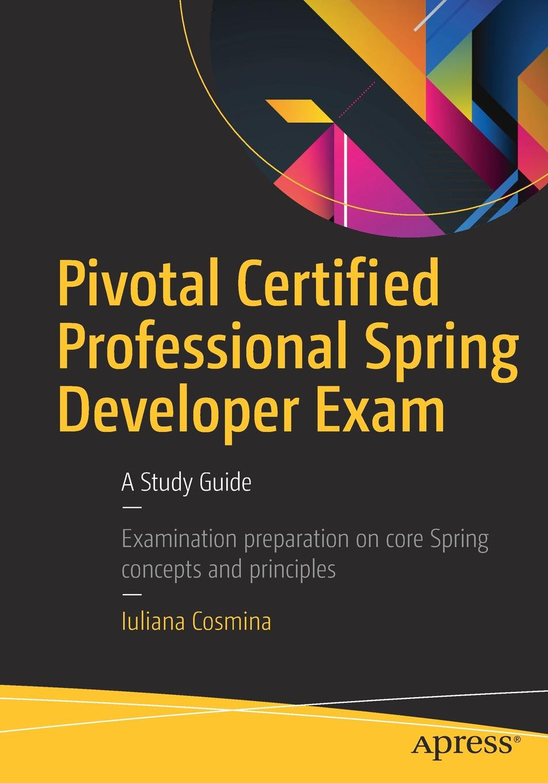 Iuliana Cosmina Pivotal Certified Professional Spring Developer Exam. A Study Guide