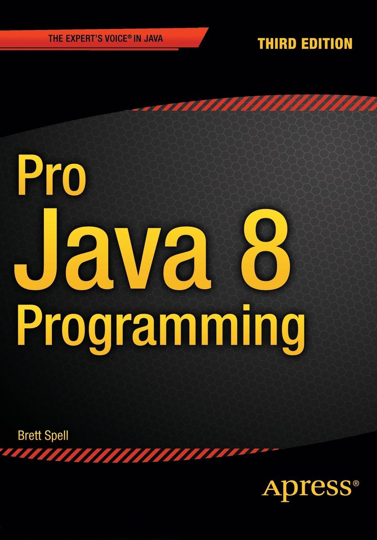 Terrill Brett Spell Pro Java 8 Programming ajay vohra deepak vohra pro xml development with java technology