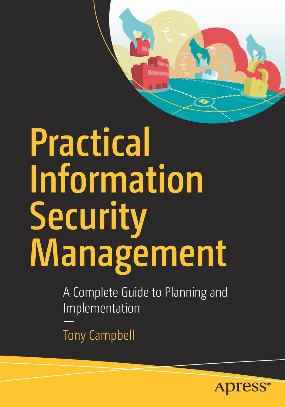 купить TONY CAMPBELL Practical Information Security Management. A Complete Guide to Planning and Implementation по цене 5514 рублей