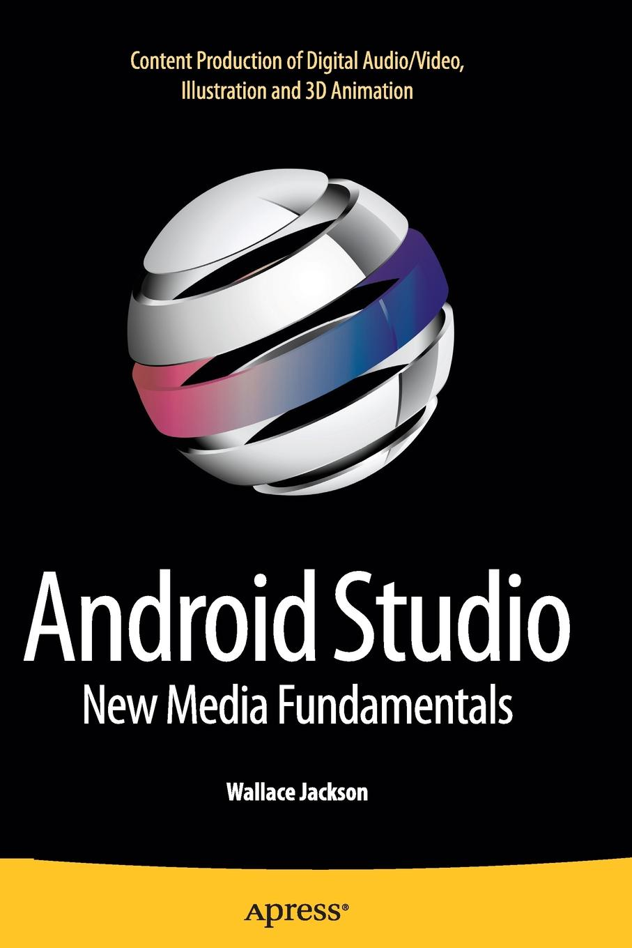 Wallace Jackson Android Studio New Media Fundamentals. Content Production of Digital Audio/Video, Illustration and 3D Animation книга android studio