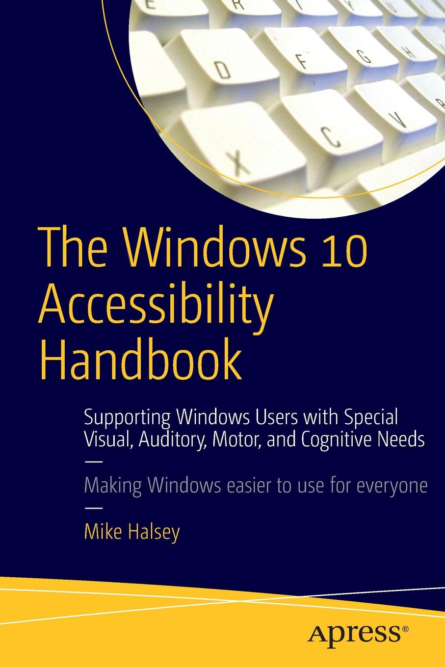 лучшая цена Mike Halsey The Windows 10 Accessibility Handbook. Supporting Windows Users with Special Visual, Auditory, Motor, and Cognitive Needs