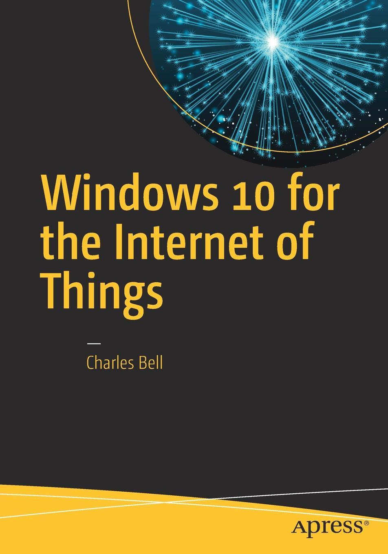 Charles Bell Windows 10 for the Internet of Things украшения windows 10