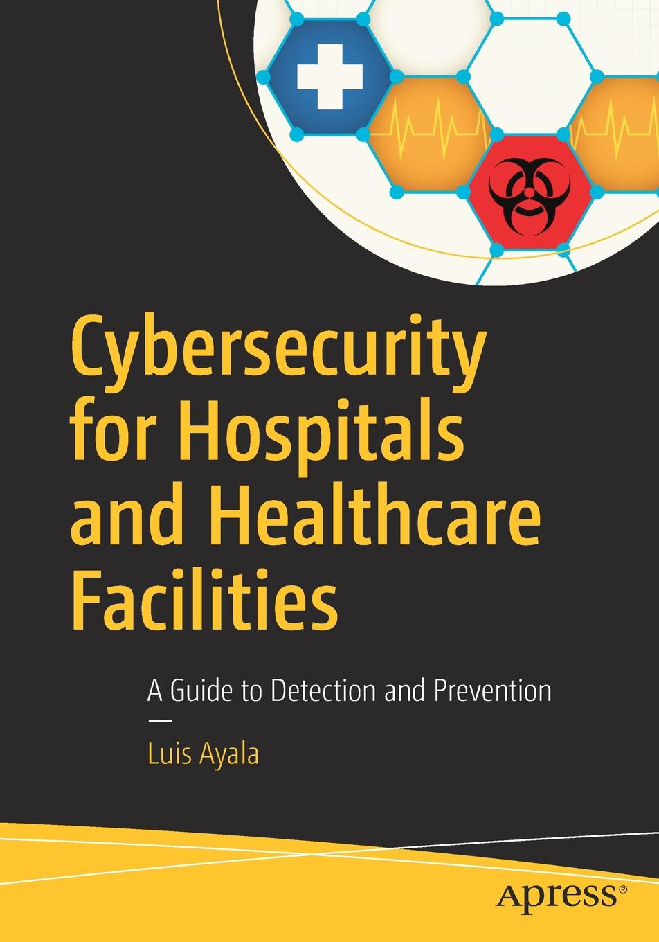 лучшая цена Luis Ayala Cybersecurity for Hospitals and Healthcare Facilities. A Guide to Detection and Prevention
