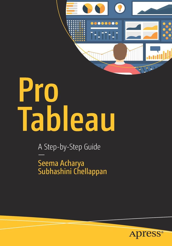 Seema Acharya, Subhashini Chellappan Pro Tableau. A Step-by-Step Guide
