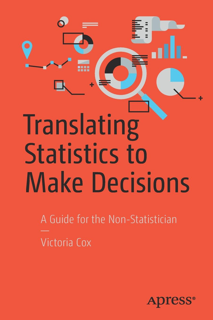 Victoria Cox Translating Statistics to Make Decisions. A Guide for the Non-Statistician joe ungemah misplaced talent a guide to better people decisions
