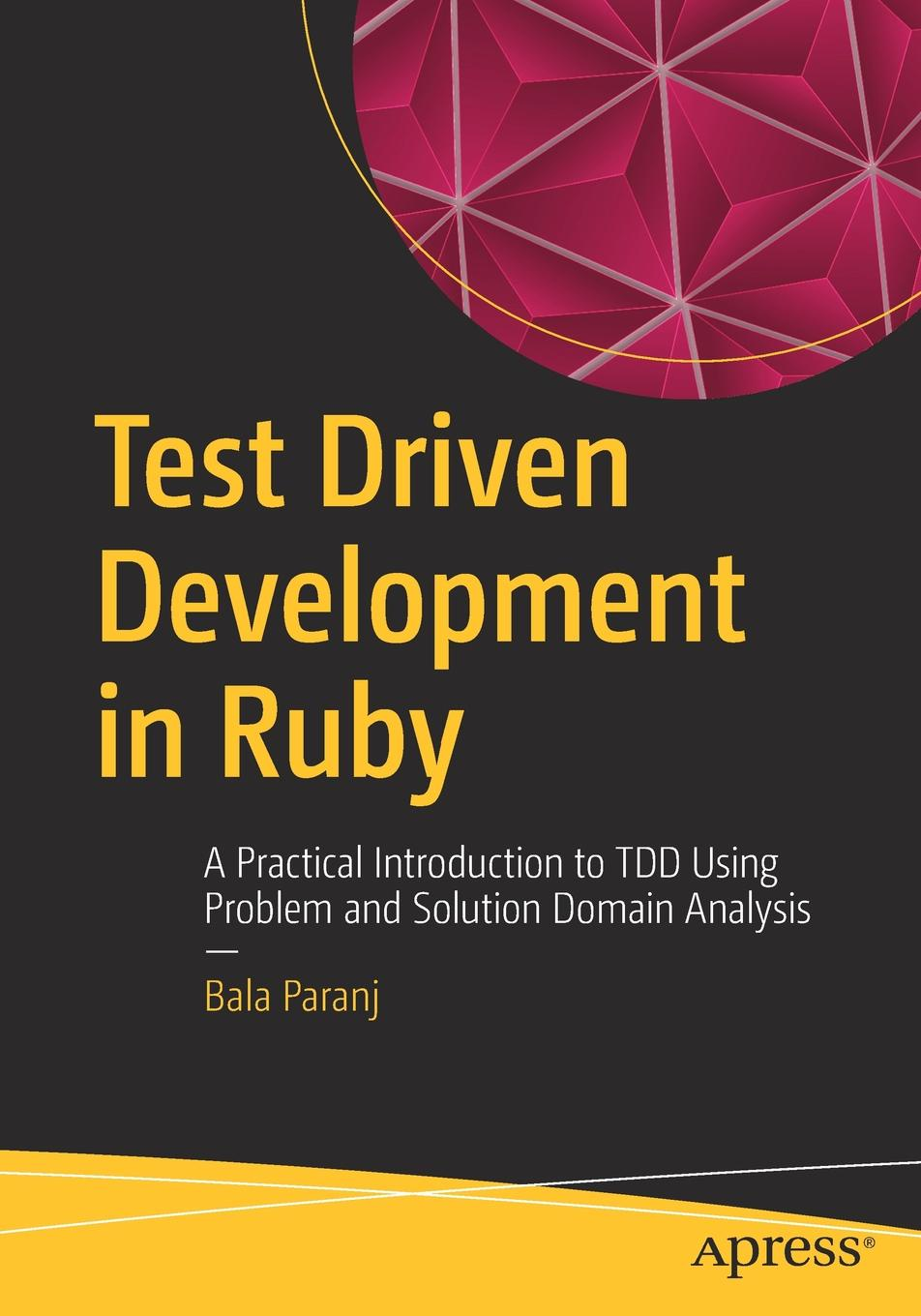 Фото - Bala Paranj Test Driven Development in Ruby. A Practical Introduction to TDD Using Problem and Solution Domain Analysis paul fletcher language development and language impairment a problem based introduction