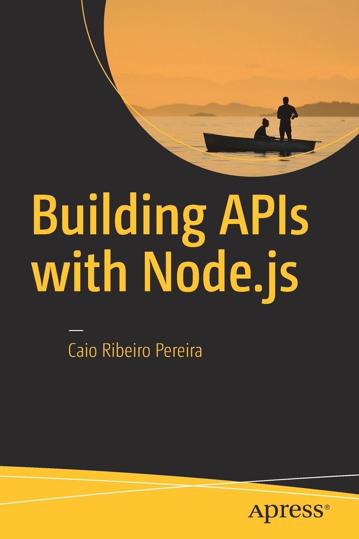 Caio Ribeiro Pereira Building APIs with Node.js sostiene pereira