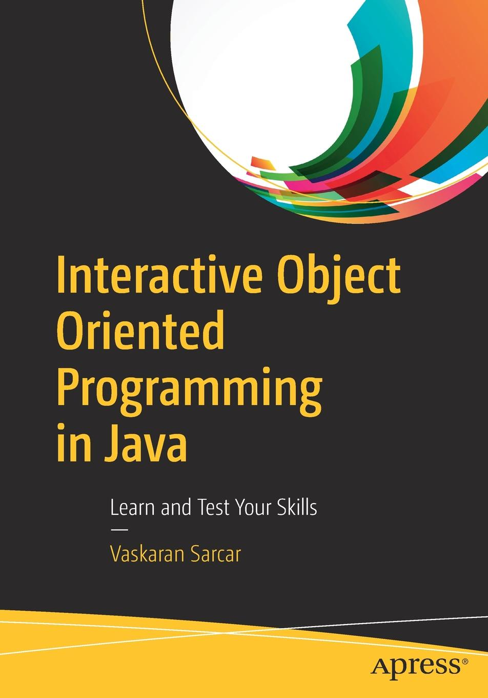 Vaskaran Sarcar Interactive Object Oriented Programming in Java. Learn and Test Your Skills steve prettyman learn php 7 object oriented modular programming using html5 css3 javascript xml json and mysql