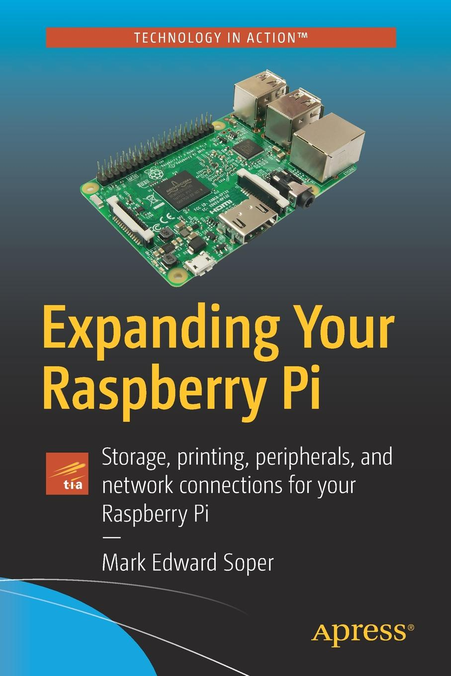 Mark Edward Soper Expanding Your Raspberry Pi. Storage, printing, peripherals, and network connections for your Raspberry Pi радиаторы для raspberry pi 3 pi 2 3шт