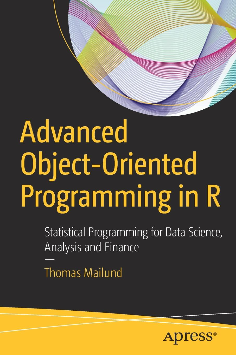 Thomas Mailund Advanced Object-Oriented Programming in R. Statistical for Data Science, Analysis and Finance