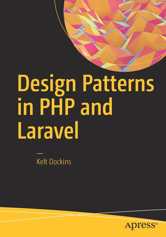 Kelt Dockins Design Patterns in PHP and Laravel