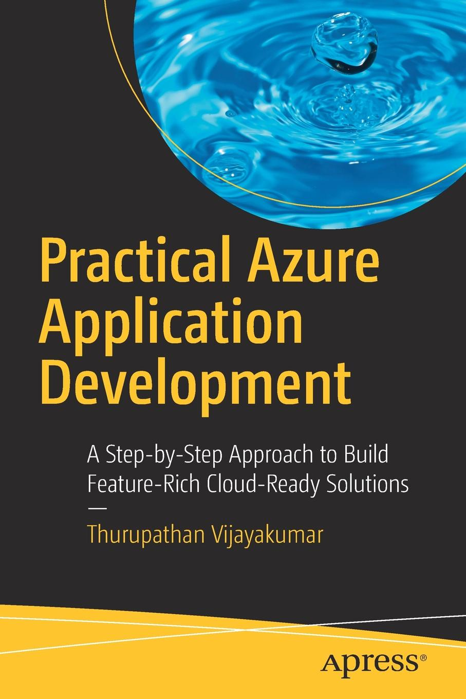 Thurupathan Vijayakumar Practical Azure Application Development. A Step-by-Step Approach to Build Feature-Rich Cloud-Ready Solutions nikolay pavlov excel – ready solutions