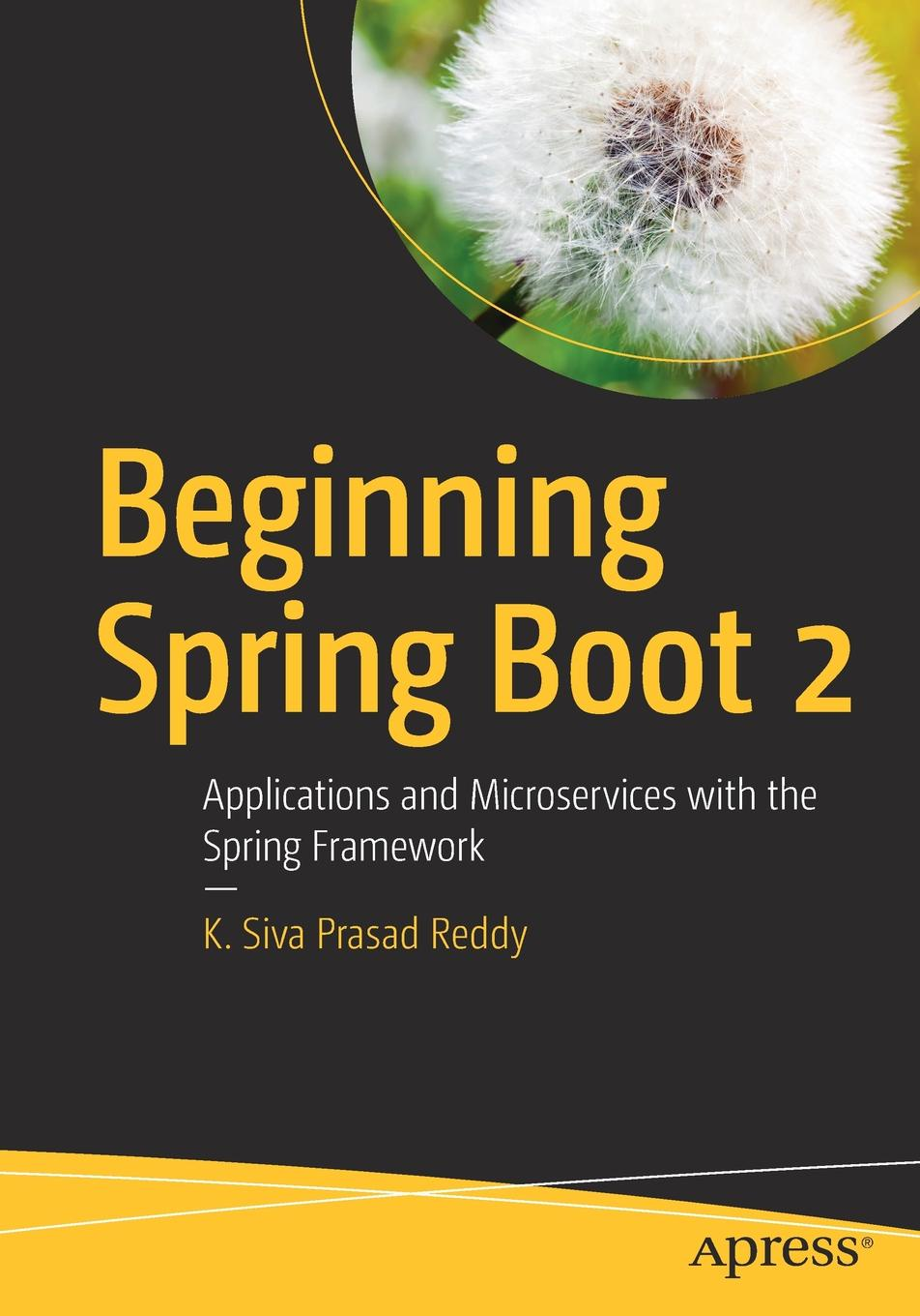 K. Siva Prasad Reddy Beginning Spring Boot 2. Applications and Microservices with the Spring Framework