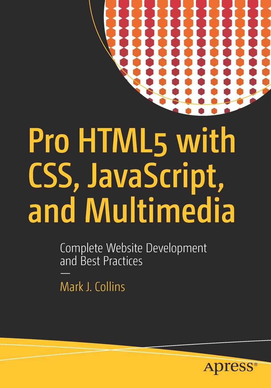 Mark J. Collins Pro HTML5 with CSS, JavaScript, and Multimedia. Complete Website Development and Best Practices ajay vohra deepak vohra pro xml development with java technology