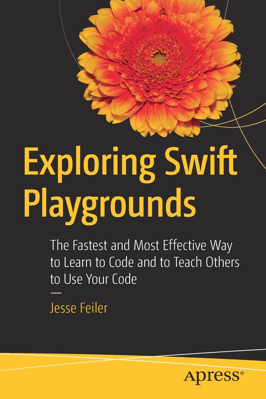 Jesse Feiler Exploring Swift Playgrounds. The Fastest and Most Effective Way to Learn to Code and to Teach Others to Use Your Code 12n50m2 to 220f