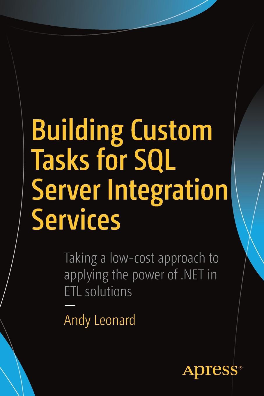 Andy Leonard Building Custom Tasks for SQL Server Integration Services mike davis professional microsoft sql server 2014 integration services