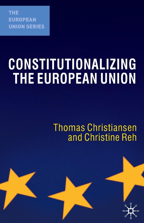 цены на T. Christiansen, Christine Reh Constitutionalizing the European Union  в интернет-магазинах