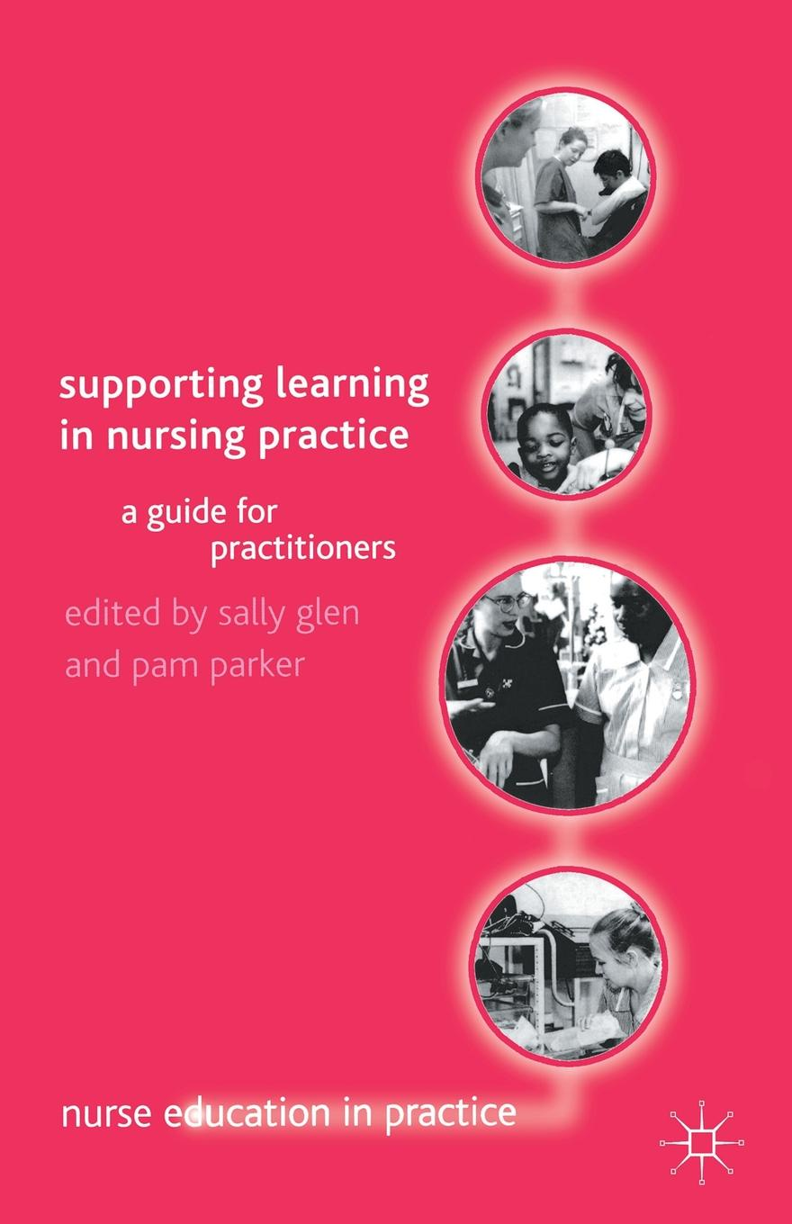 Sally Glen, M. Parker Supporting Learning in Nursing Practice. A Guide for Practitioners mark vitha f hydrophilic interaction chromatography a guide for practitioners