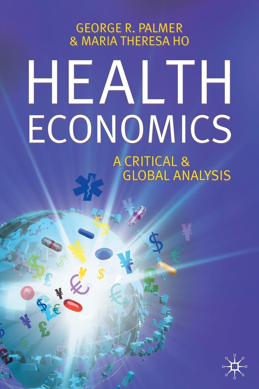 George Palmer, Tessa Ho Health Economics. A Critical and Global Analysis lee artz global entertainment media a critical introduction