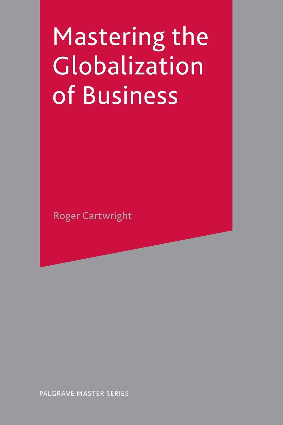 Roger Cartwright Mastering the Globalization of Business barrie axford theories of globalization