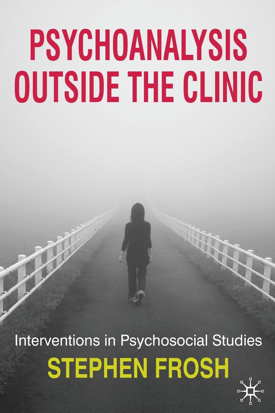 Фото - Stephen Frosh Psychoanalysis Outside the Clinic. Interventions in Psychosocial Studies geraldina edward psychosocial correlates of abstinence from sex