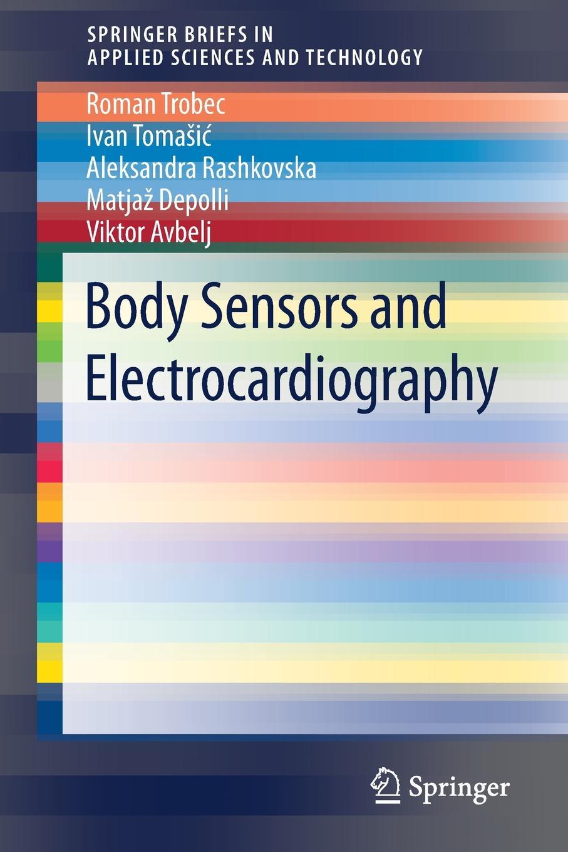 Roman Trobec, Ivan Tomašić, Aleksandra Rashkovska Body Sensors and Electrocardiography