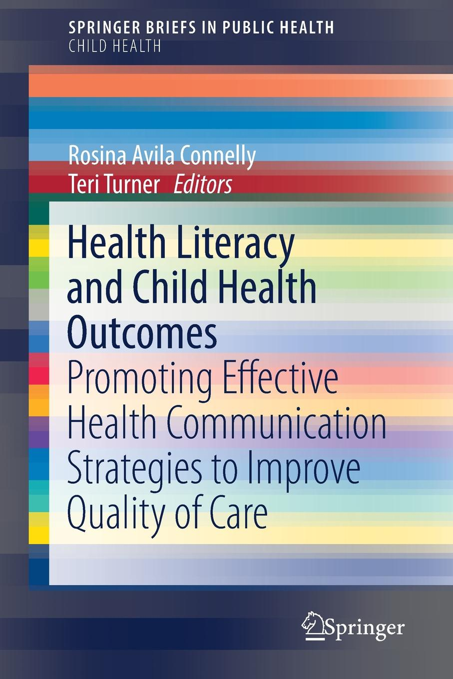 Health Literacy and Child Health Outcomes. Promoting Effective Health Communication Strategies to Improve Quality of Care mohammad moazen and reza kafipour communication strategies