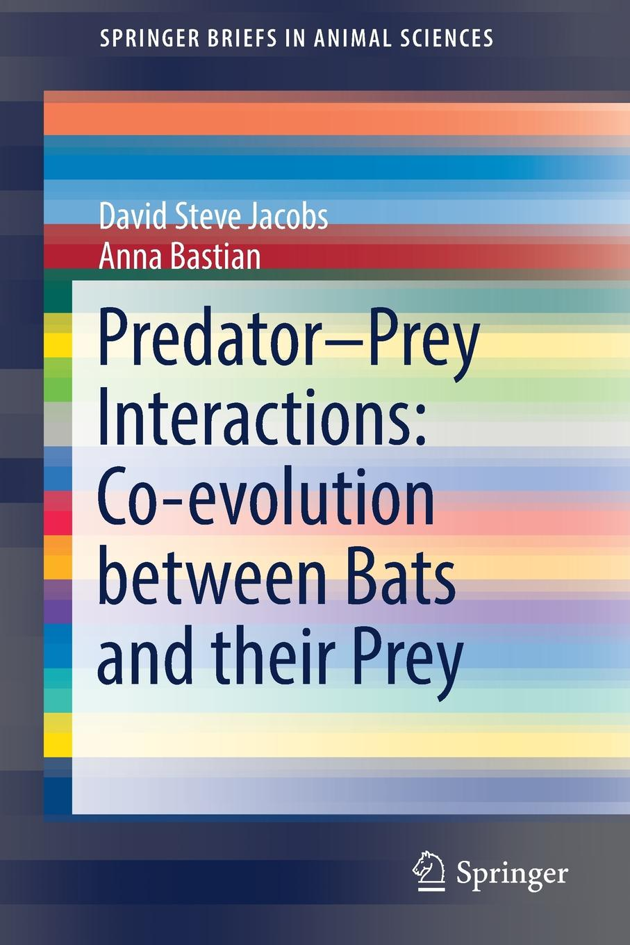David Steve Jacobs, Anna Bastian Predator-Prey Interactions. Co-evolution between Bats and Their Prey rachel vincent prey