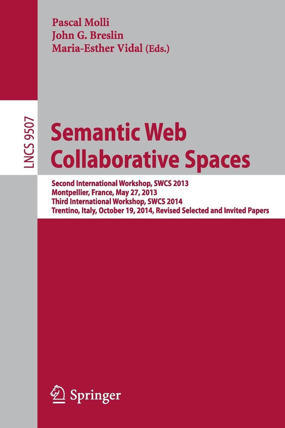 Semantic Web Collaborative Spaces Second International Workshop SWCS 2013 Montepellier France May 27 2013 Third International Workshop SWCS 2014 Trentino Italy October 19 2014 Revised Selected and Invited Papers