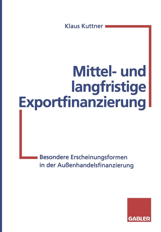 Klaus Kuttner Mittel- und langfristige Exportfinanzierung klaus kuttner exportfinanzierung nachschlagewerk fur die praxis