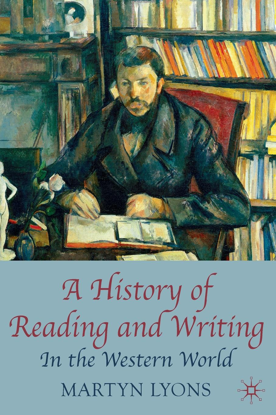 Martyn Lyons A History of Reading and Writing. In the Western World