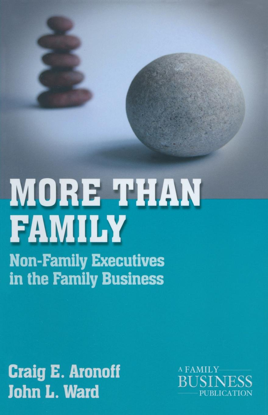 C. Aronoff, J. Ward More than Family. Non-Family Executives in the Family Business