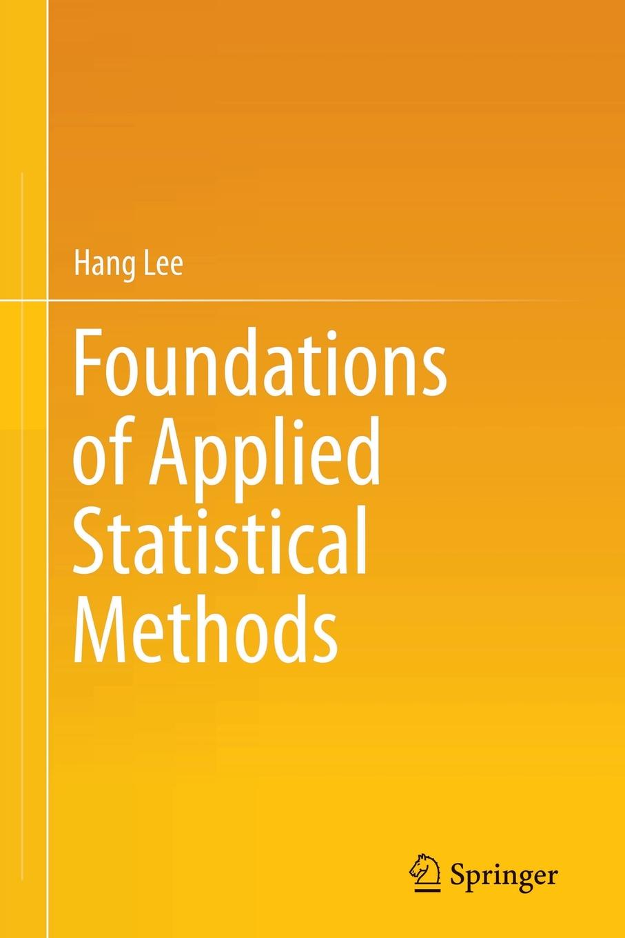 Hang Lee Foundations of Applied Statistical Methods sjoden glenn e foundations in applied nuclear engineering analysis