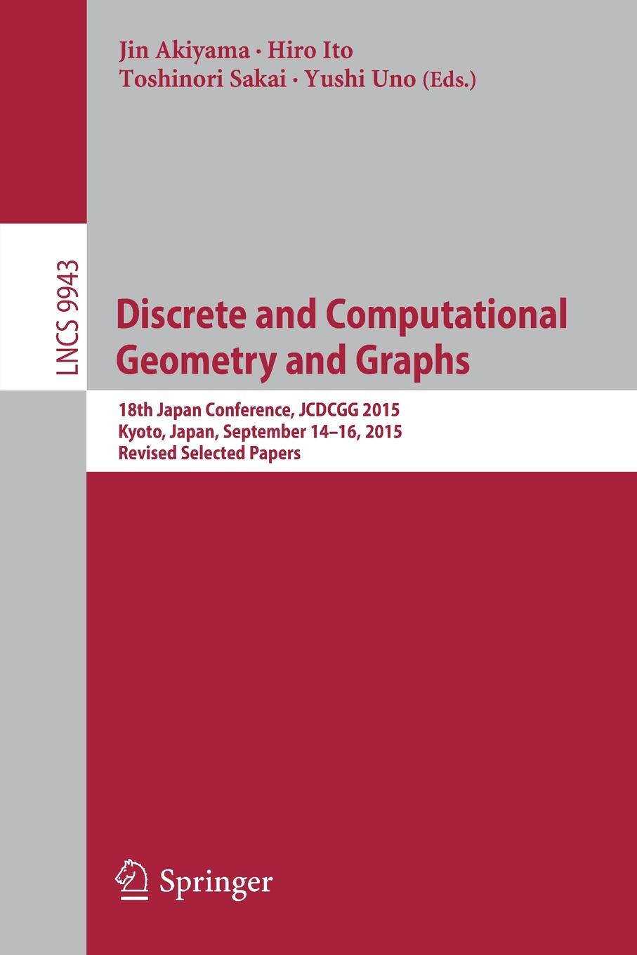 Discrete and Computational Geometry Graphs. 18th Japan Conference, JCDCGG 2015, Kyoto, Japan, September 14-16, Revised Selected Papers