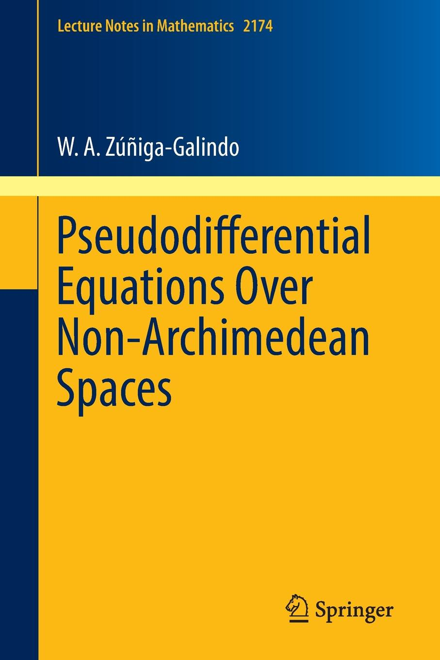 W. A. Zúñiga-Galindo Pseudodifferential Equations Over Non-Archimedean Spaces louis w fry liminal spaces and call for praxis ing
