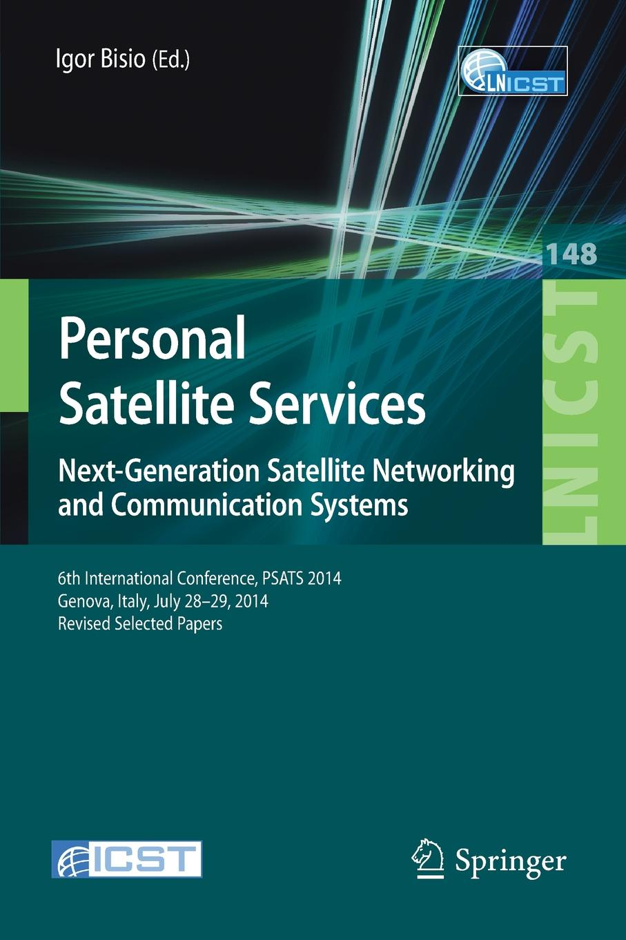 Personal Satellite Services. Next-Generation Satellite Networking and Communication Systems. 6th International Conference, PSATS 2014, Genoa, Italy, July 28-29, 2014, Revised Selected Papers цена в Москве и Питере