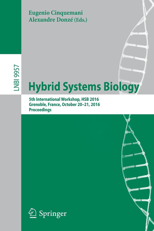 Hybrid Systems Biology. 5th International Workshop, HSB 2016, Grenoble, France, October 20-21, 2016, Proceedings все цены