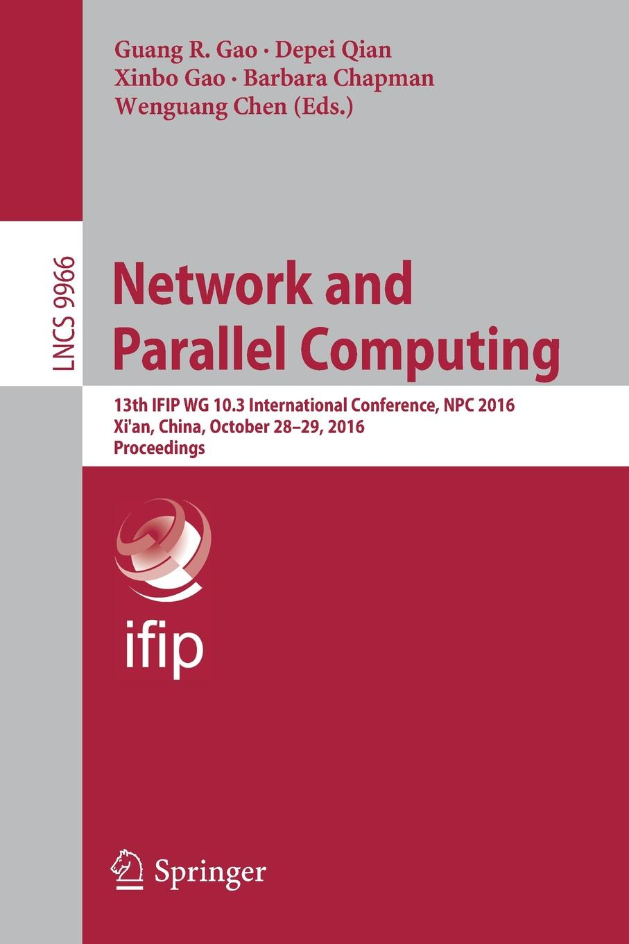 Network and Parallel Computing. 13th IFIP WG 10.3 International Conference, NPC 2016, Xi'an, China, October 28-29, 2016, Proceedings fayez gebali algorithms and parallel computing