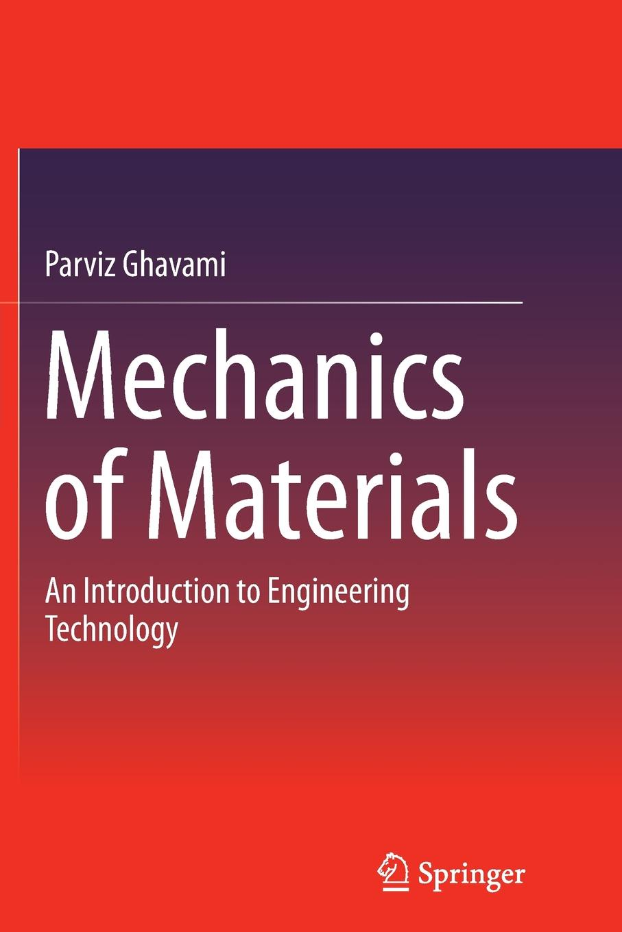 Parviz Ghavami Mechanics of Materials. An Introduction to Engineering Technology shaofan li multiscale simulations and mechanics of biological materials