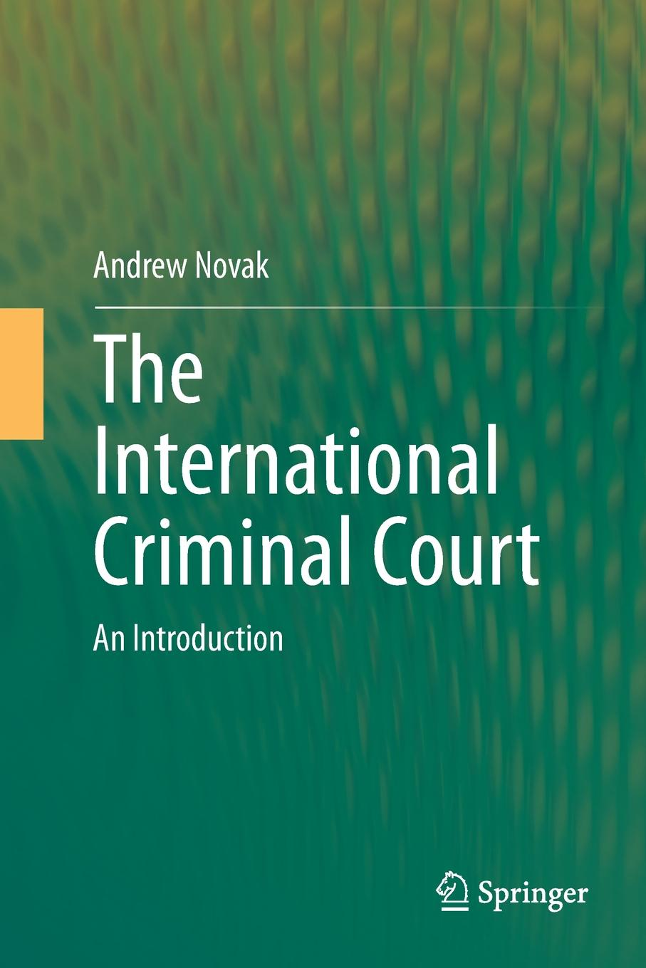 Andrew Novak The International Criminal Court. An Introduction towards a decade of the international criminal court in africa