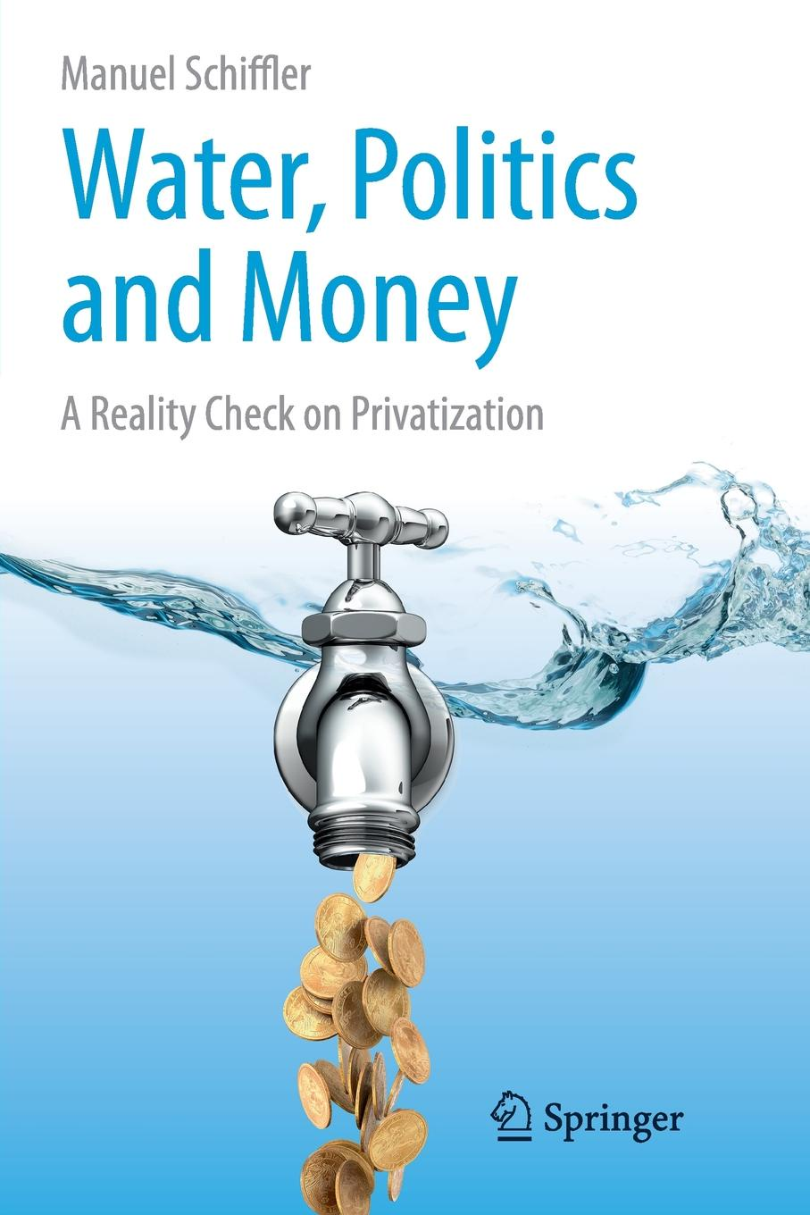 Manuel Schiffler Water, Politics and Money. A Reality Check on Privatization check on me