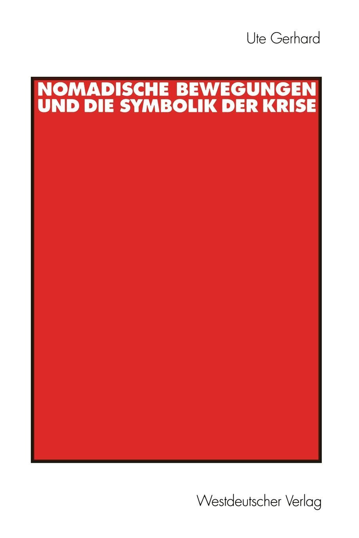 Ute Gerhard Nomadische Bewegungen und die Symbolik der Krise louisa van der does zeichen der zeit zur symbolik der volkischen bewegung