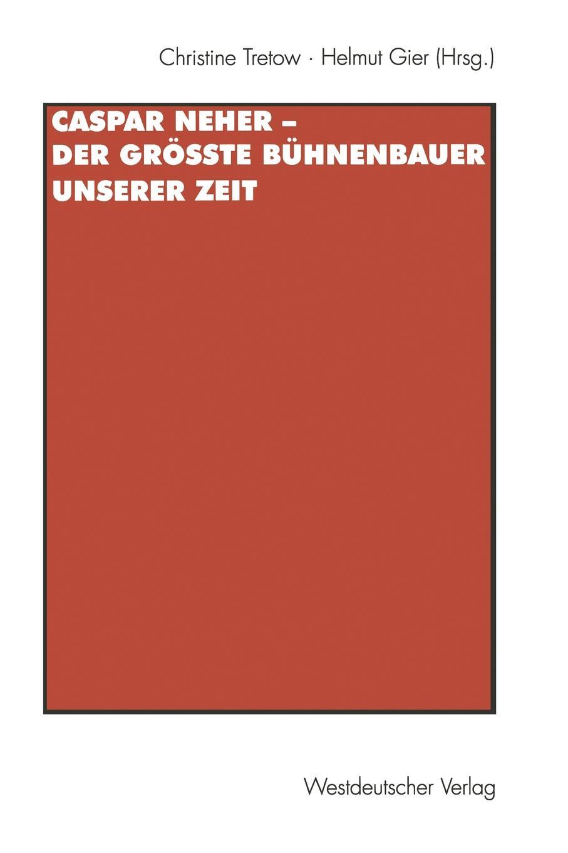 лучшая цена Caspar Neher - Der grosste Buhnenbauer unserer Zeit
