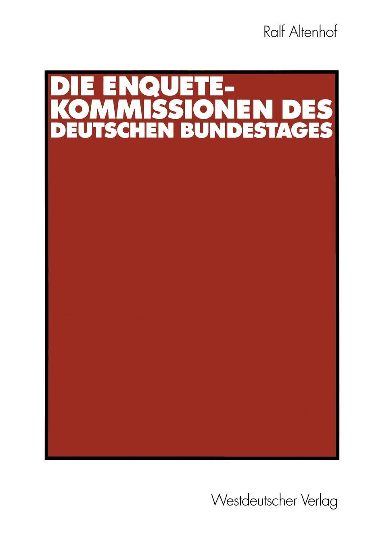 Ralf Altenhof Die Enquete-Kommissionen des Deutschen Bundestages la premiere enquete