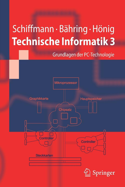 Wolfram Schiffmann, Helmut Bähring, Udo Hönig Technische Informatik 3. Grundlagen der PC-Technologie
